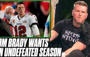 Pat McAfee Reacts To Tom Brady Saying Going Undefeated Is Worth 2 Super Bowls